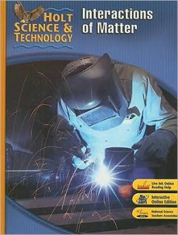 Holt Science & Technology: Student Edition L: Interactions of Matter 2007