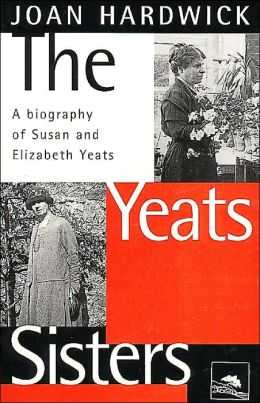 The Yeats Sisters: A Biography of Susan and Elizabeth Yeats