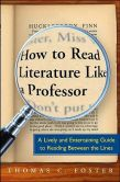 Book Cover Image. Title: How to Read Literature Like a Professor:  A Lively and Entertaining Guide to Reading Between the Lines, Author: Thomas C. Foster