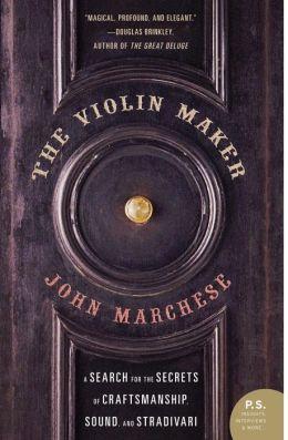 The Violin Maker: A Search for the Secrets of Craftsmanship, Sound, and Stradivari