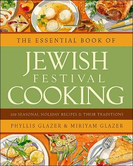 Essential Book of Jewish Festival Cooking: 200 Seasonal Holiday Recipes and Their Traditions