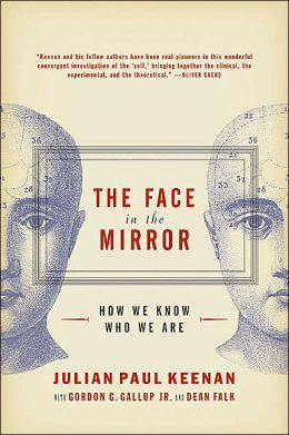 Face in the Mirror: The Search for the Origins of Consciousness