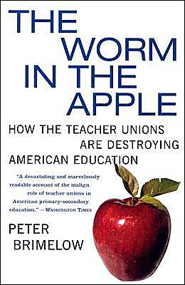 Worm in the Apple: How the Teacher Unions Are Destroying American Education
