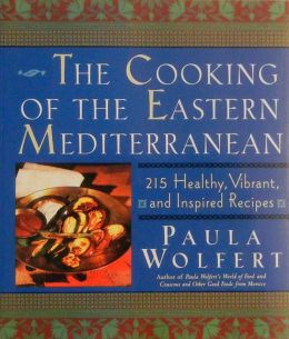Cooking of the Eastern Mediterranean: 300 Healthy, Vibrant, and Inspired Recipes