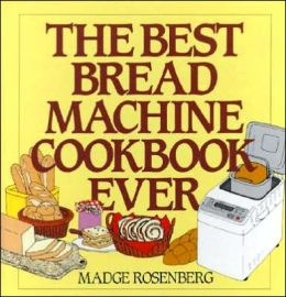 Best Bread Machine Cookbook Ever