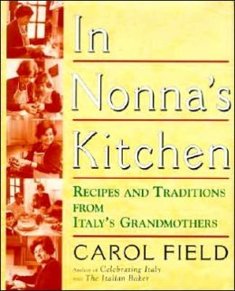 In Nonna's Kitchen : Recipes and Traditions from Italy's Grandmothers Carol Field