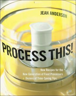 Process This! : New Recipes for the New Generation of Food Processors plus Dozens of Time-Saving Tips Jean Anderson