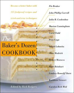 Baker's Dozen Cookbook: Become a Better Baker with 135 Foolproof Recipes and Tried-And-True Techniques