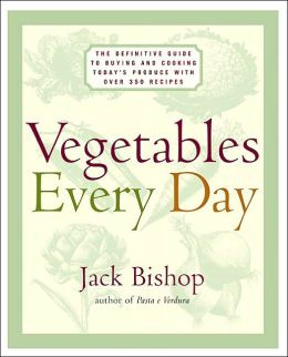 Vegetables Every Day: The Definitive Guide to Buying and Cooking Today's Produce, with Over 350 Recipes