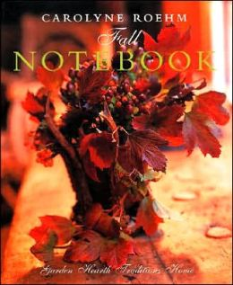 Carolyne Roehm's Fall Notebook: Garden, Hearth, Traditions, Home