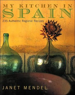 My Kitchen in Spain: 225 Authentic Regional Recipes