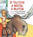 Book Cover Image. Title: If You Give a Moose a Muffin, Author: Laura Numeroff