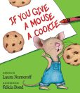 Book Cover Image. Title: If You Give a Mouse a Cookie, Author: Laura Numeroff