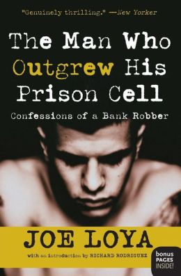 The Man Who Outgrew His Prison Cell: Confessions of a Bank Robber Joe Loya