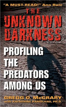 Unknown Darkness: Profiling the Predators Among Us ( Harper Torch True Crimes Series)