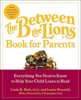 Between the Lions the Book for Parents: Everything You Need to Know About How Children Learn to Read--And What You Can Do to Help