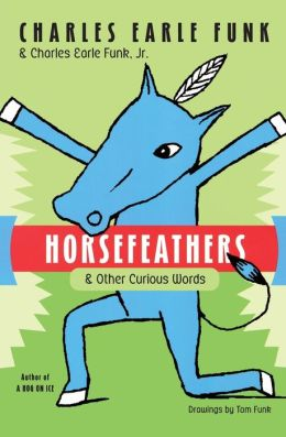 Horsefeathers: And Other Curious Words