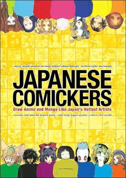 Japanese Comickers: Draw Anime and Manga Like Japan's Hottest Artists