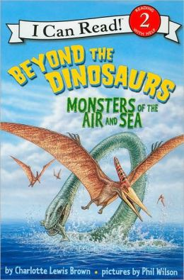 Beyond the Dinosaurs: Monsters of the Air and Sea (I Can Read Book Series: Level 2)