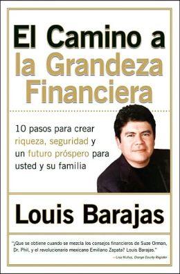 El camino a la grandeza financiera: Los 10 pasos para crear riqueza, seguridad y un futuro próspero para usted y su familia