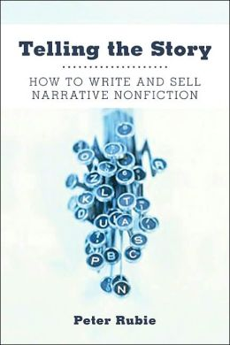 Telling the Story: How to Write and Sell Creative Non-Fiction