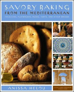 Savory Baking from the Mediterranean: Focaccias, Flatbreads, Rusks, Tarts, and Other Breads
