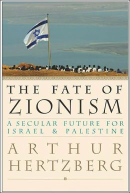The Fate of Zionism: A Secular Future for Israel and Palestine