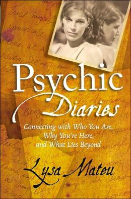 Psychic Diaries: Connecting with Who You Are, Why You're Here, and What Lies Beyond