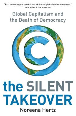 Silent Takeover: Global Capitalism and the Death of Democracy
