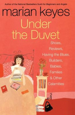 Under the Duvet: Shoes, Reviews, Having the Blues, Builders, Babies, Families & Other Calamities