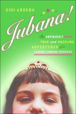Jubana!: The Awkwardly True and Dazzling Adventures of a Jewish Cubana Goddess