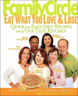 Family Circle Eat What You Love and Lose: Quick and Easy Diet Secrets from Our Test Kitchen