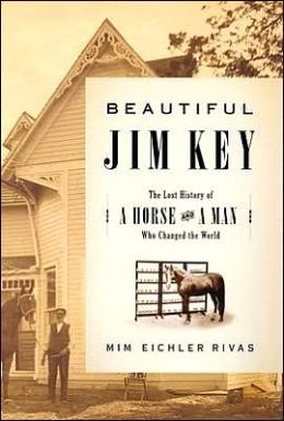 Beautiful Jim Key: The Lost History of a Horse and a Man Who Changed the World