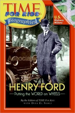 Henry Ford: Putting the World on Wheels (Time For Kids Biographies Series)
