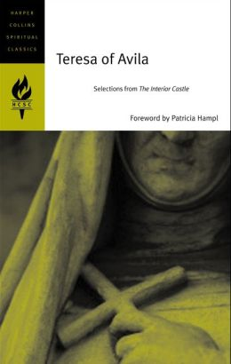 Teresa Of Avila Selections From Interior Castle Harpercollins Spiritual Classics Series By
