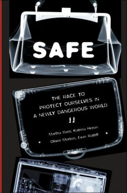 Safe: The Race to Protect Ourselves in a Newly Dangerous World