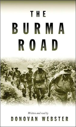 Burma Road: The Epic Story of the China-Burma-India Theater in World War II