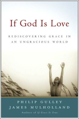 If God Is Love: Rediscoveing Grace in an Ungracious World