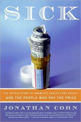 Sick: The Untold Story of America's Health Care Crisis - And the People Who Pay the Price