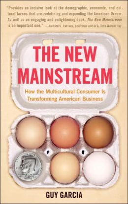 New Mainstream: How the Multicultural Consumer Is Transforming American Business