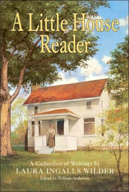 A Little House Reader: A Collection of Writings