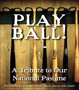 Play Ball!: A Tribute to Our National Pastime