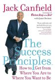 Book Cover Image. Title: The Success Principles:  How to Get from Where You Are to Where You Want to Be, Author: Jack Canfield