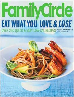 Family Circle: Eat What You Love and Lose: Quick and Easy Diet Recipes from Our Test Kitchen