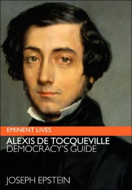 Alexis de Tocqueville: Democracy's Guide (Eminent Lives Series)