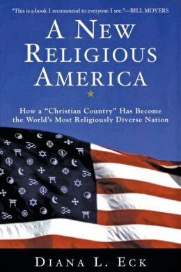 New Religious America: How a Christian Country Has Become the World's Most Religiously Diverse Nation