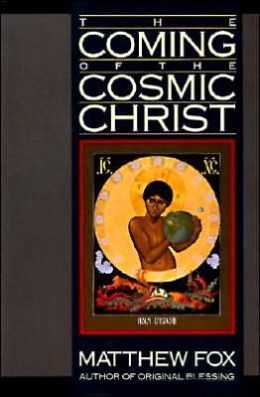Coming of the Cosmic Christ: The Healing of Mother Earth and the Birth of a Global Renaissance
