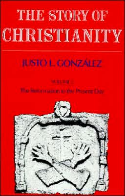 The Story of Christianity, Volume 2: The Reformation to the Present Day