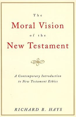 Moral Vision of the New Testament: Community, Cross, New CreationA Contemporary Introduction to New Testament Ethic