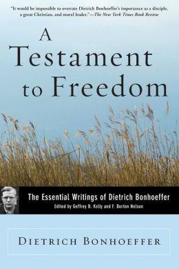 Testament to Freedom: The Essential Writings of Dietrich Bonhoeffer